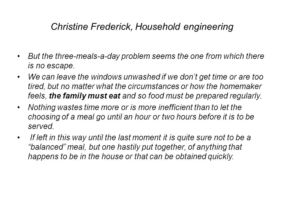 Christine Frederick, Household engineering But the three-meals-a-day problem seems the one from which there is no escape. We can leave the windows unw