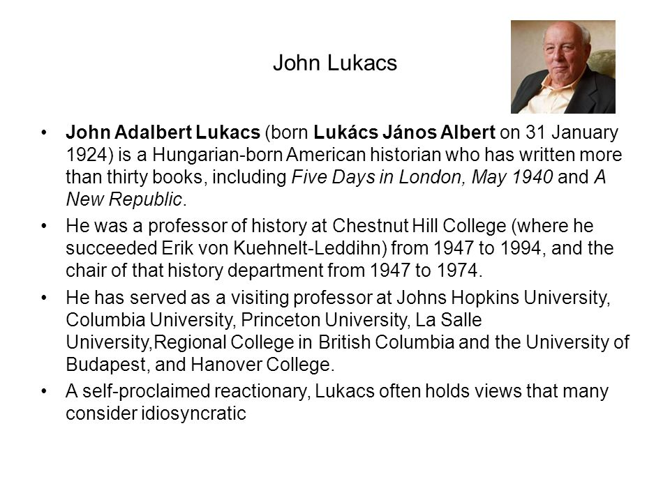 John Lukacs John Adalbert Lukacs (born Lukács János Albert on 31 January 1924) is a Hungarian-born American historian who has written more than thirty