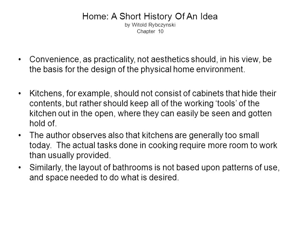 Home: A Short History Of An Idea by Witold Rybczynski Chapter 10 Convenience, as practicality, not aesthetics should, in his view, be the basis for th