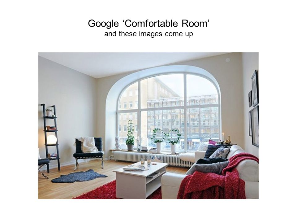 Google Comfortable Room and these images come up