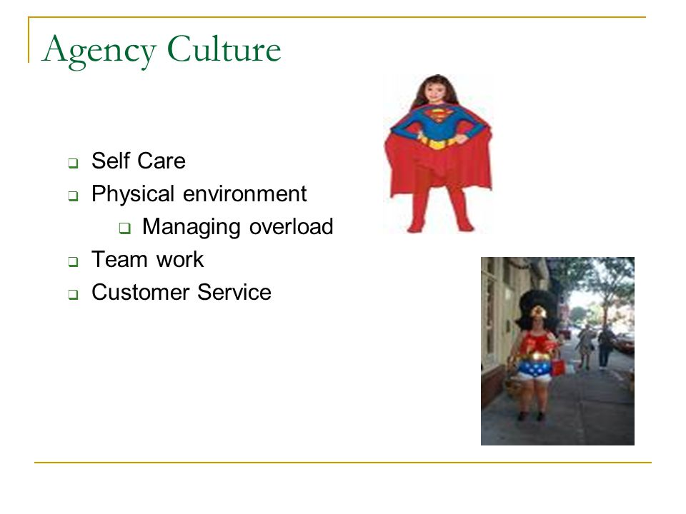 Agency Culture Self Care Physical environment Managing overload Team work Customer Service