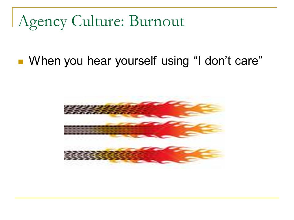 Agency Culture: Burnout When you hear yourself using I dont care