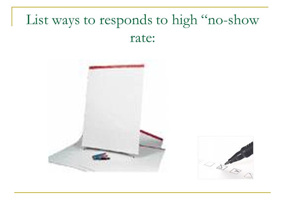 List ways to responds to high no-show rate: