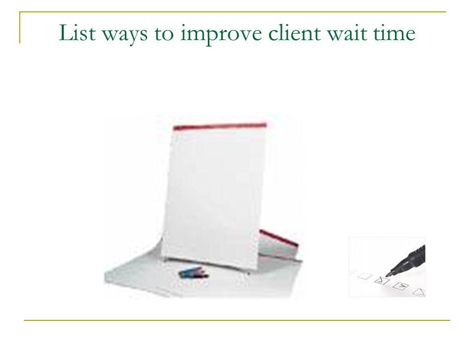 List ways to improve client wait time