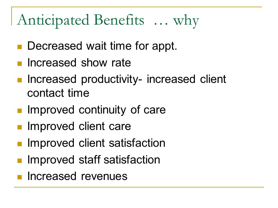 Anticipated Benefits … why Decreased wait time for appt.