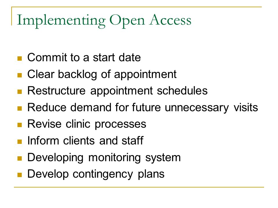 Implementing Open Access Commit to a start date Clear backlog of appointment Restructure appointment schedules Reduce demand for future unnecessary vi