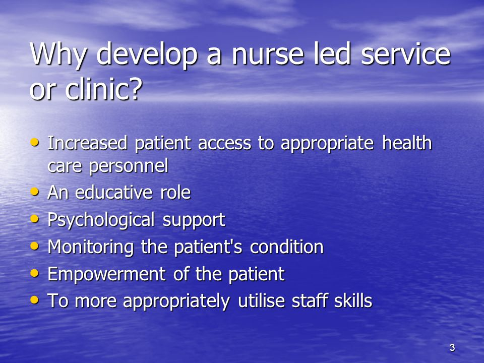 3 Why develop a nurse led service or clinic.