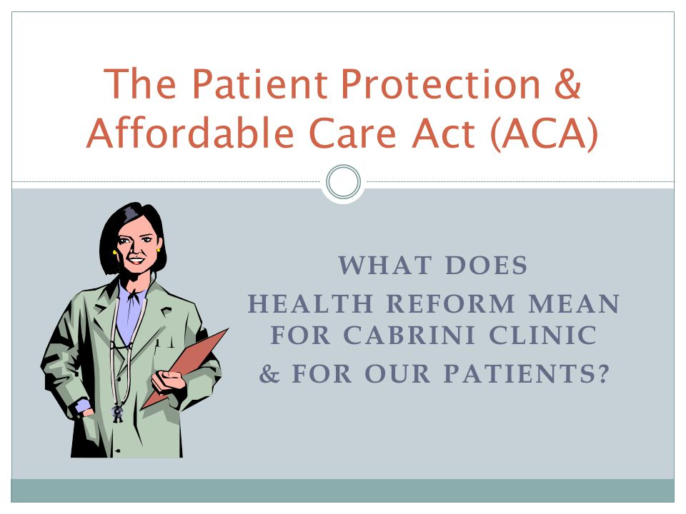 WHAT DOES HEALTH REFORM MEAN FOR CABRINI CLINIC & FOR OUR PATIENTS.