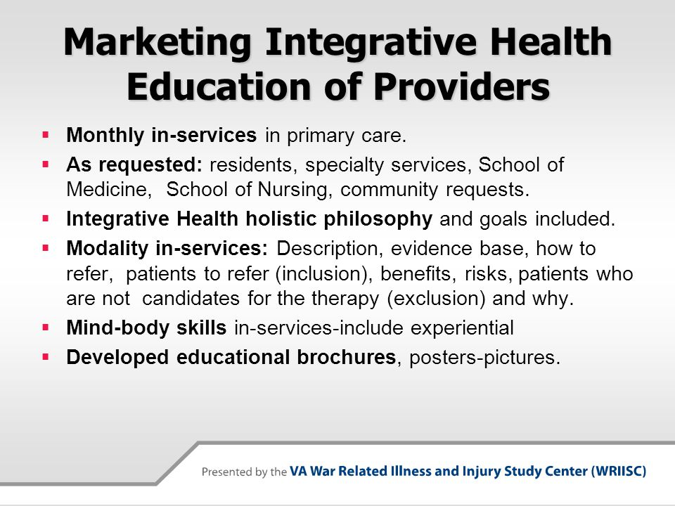 Marketing Integrative Health Education of Providers Monthly in-services in primary care. As requested: residents, specialty services, School of Medici