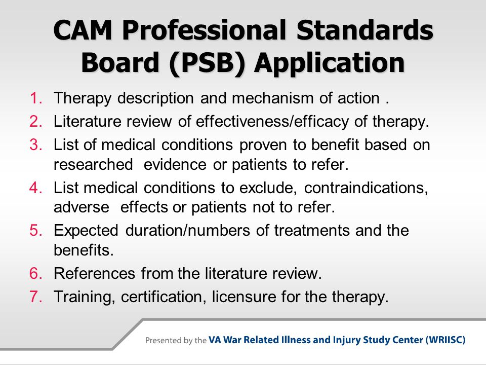 CAM Professional Standards Board (PSB) Application 1.Therapy description and mechanism of action. 2.Literature review of effectiveness/efficacy of the