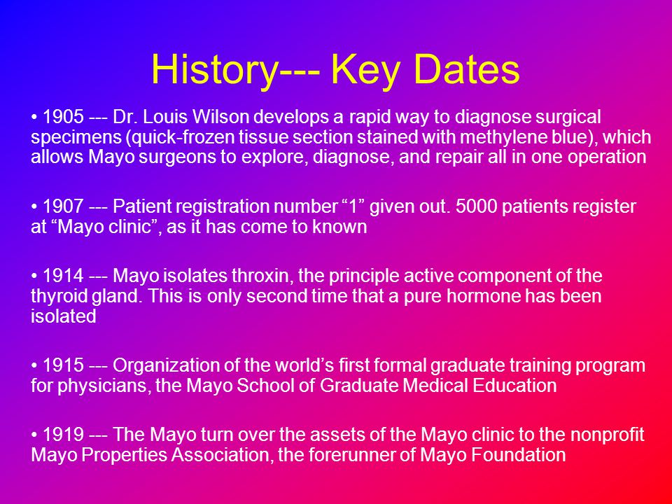 History--- Key Dates 1920 --- Mayo develops a system for grading cancer numerically, which is adopted worldwide and still used today 1925 --- Dr.
