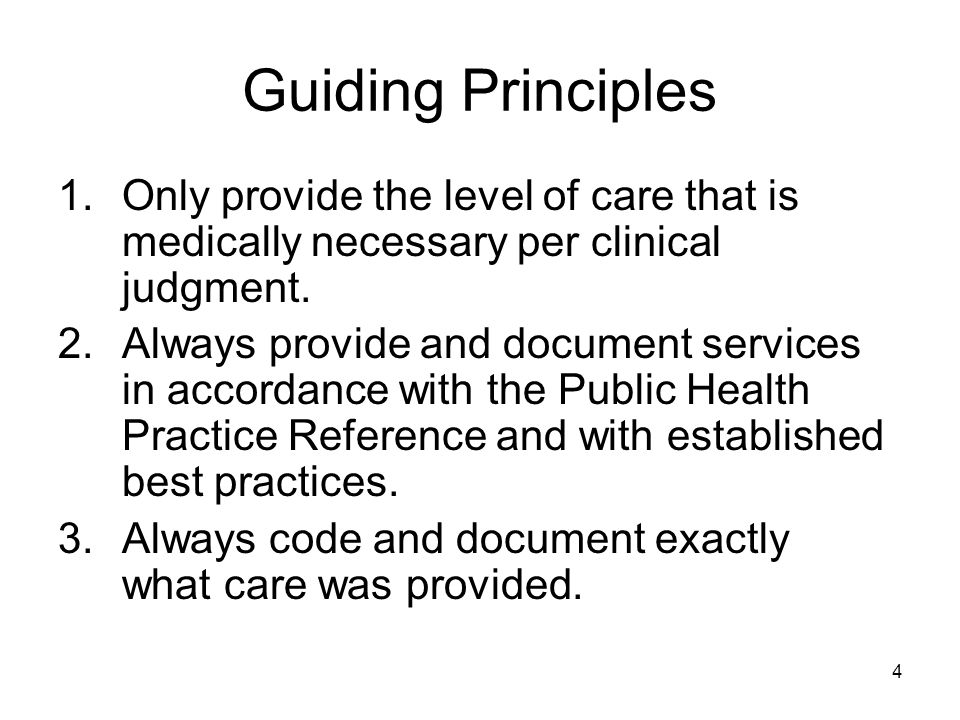 4 1.Only provide the level of care that is medically necessary per clinical judgment. 2.Always provide and document services in accordance with the Pu