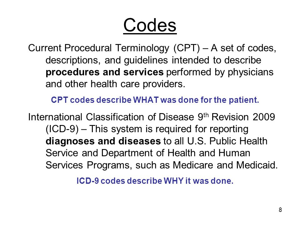 8 Codes Current Procedural Terminology (CPT) – A set of codes, descriptions, and guidelines intended to describe procedures and services performed by