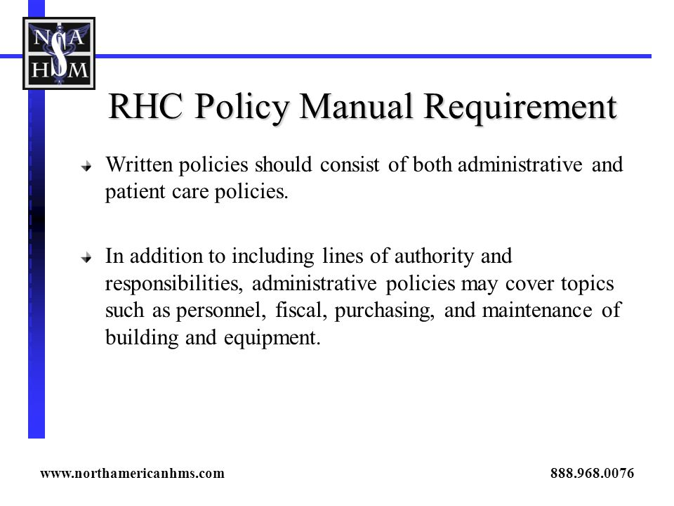 RHC Policy Manual Requirement Written policies should consist of both administrative and patient care policies.