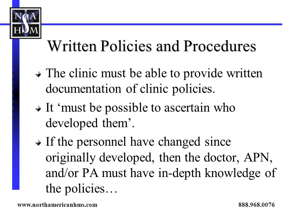 Written Policies and Procedures The clinic must be able to provide written documentation of clinic policies. It must be possible to ascertain who deve