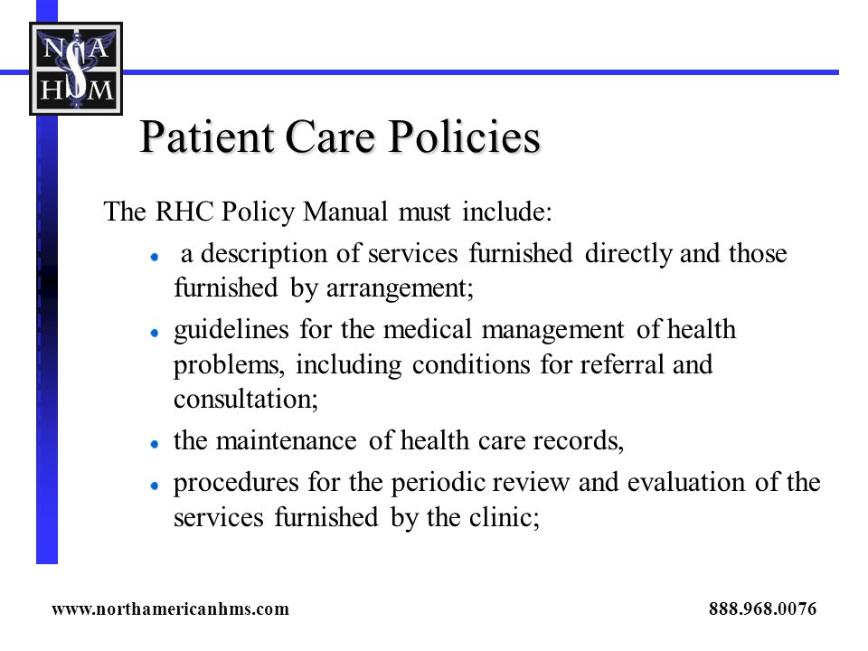 Patient Care Policies The RHC Policy Manual must include: a description of services furnished directly and those furnished by arrangement; guidelines