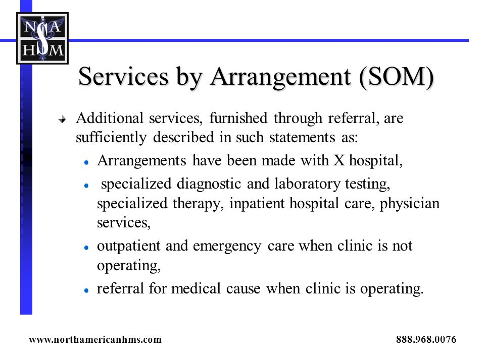 Services by Arrangement (SOM) Additional services, furnished through referral, are sufficiently described in such statements as: Arrangements have bee
