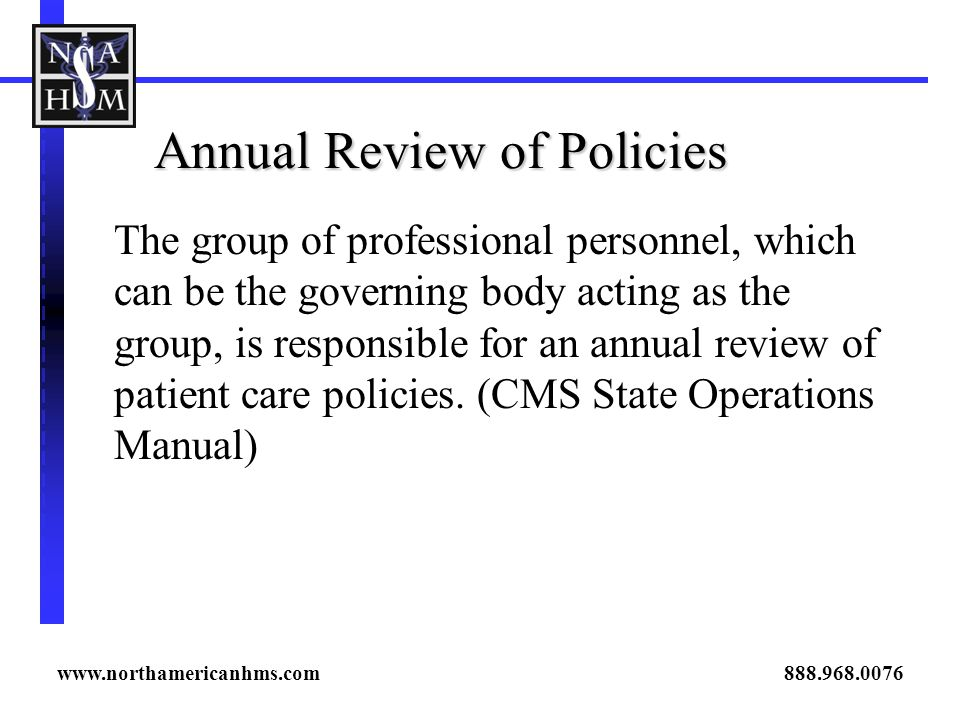 Annual Review of Policies The group of professional personnel, which can be the governing body acting as the group, is responsible for an annual revie