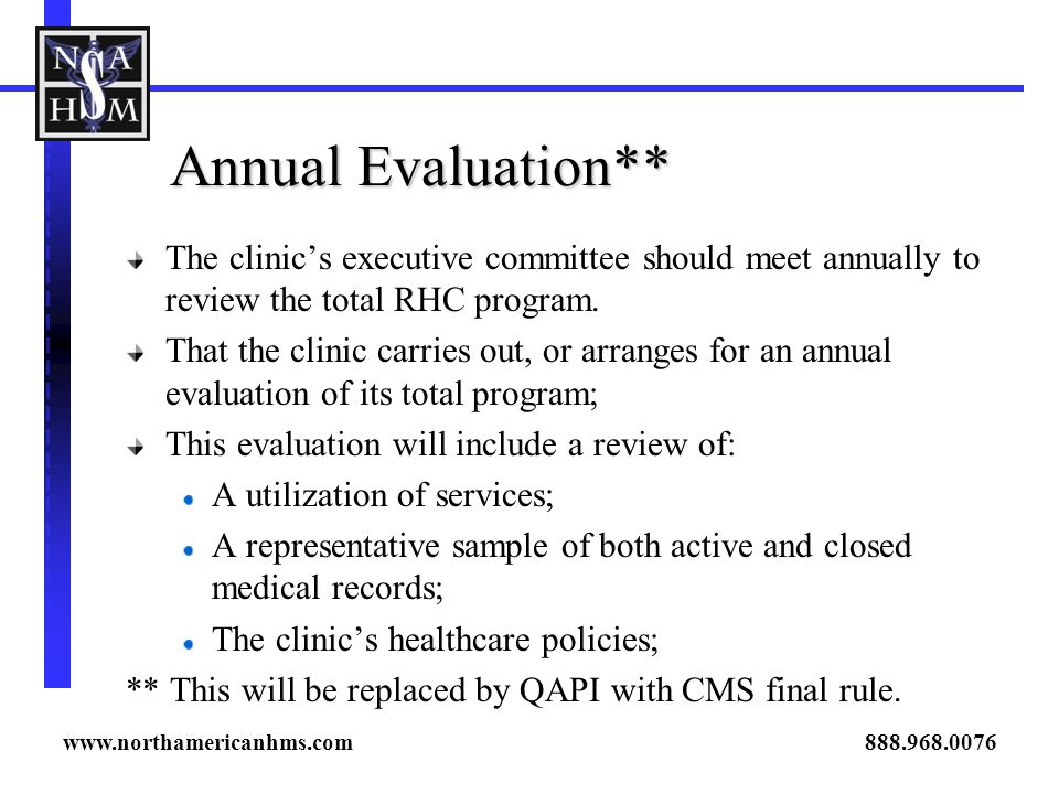 Annual Evaluation** The clinics executive committee should meet annually to review the total RHC program. That the clinic carries out, or arranges for