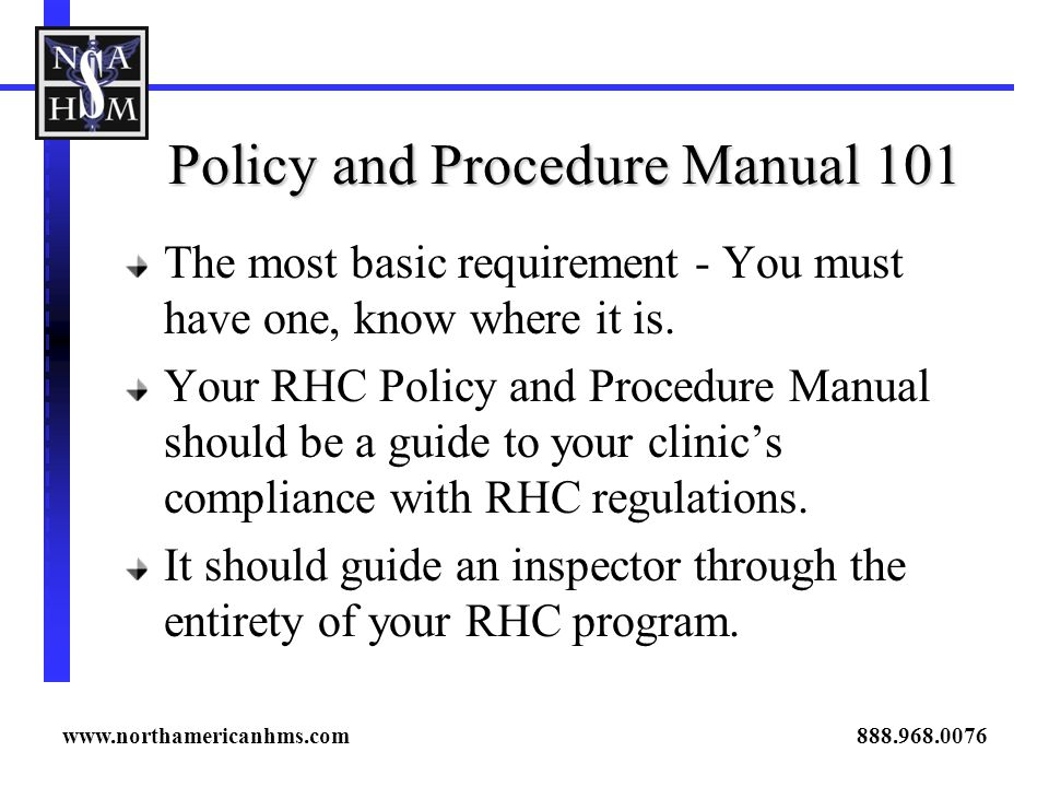 Policy and Procedure Manual 101 The most basic requirement - You must have one, know where it is.