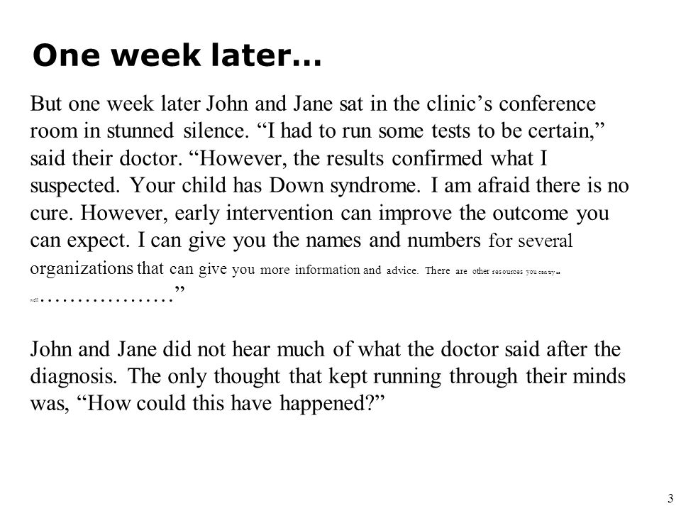 3 But one week later John and Jane sat in the clinics conference room in stunned silence.