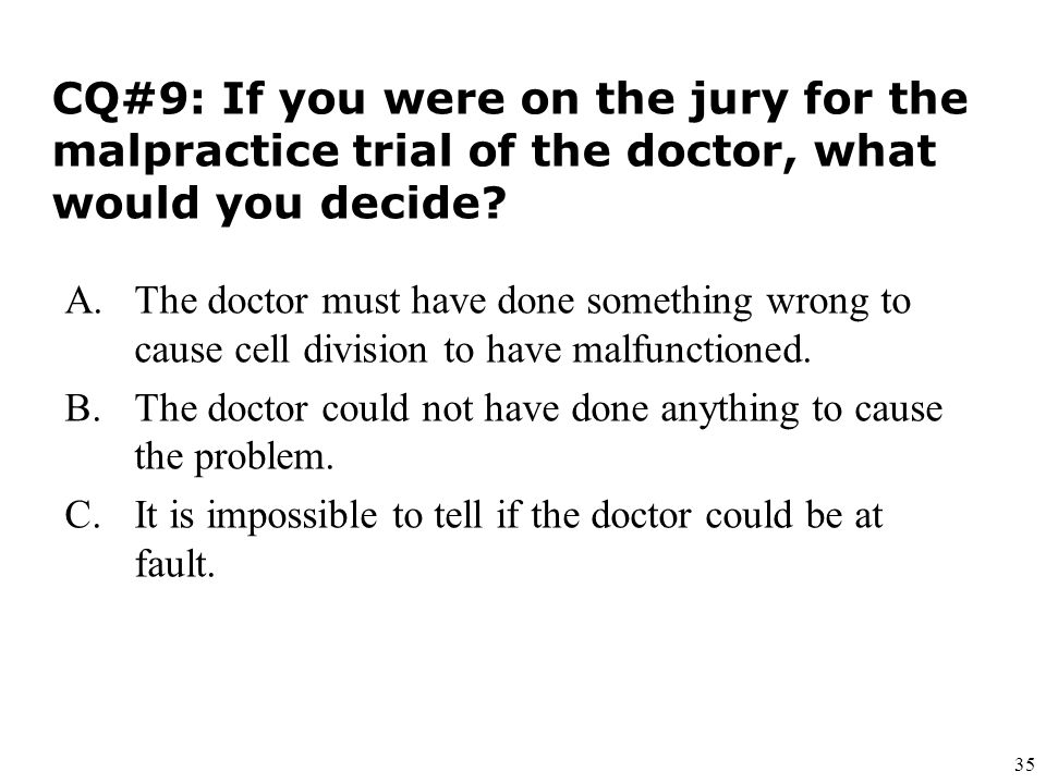 35 CQ#9: If you were on the jury for the malpractice trial of the doctor, what would you decide.