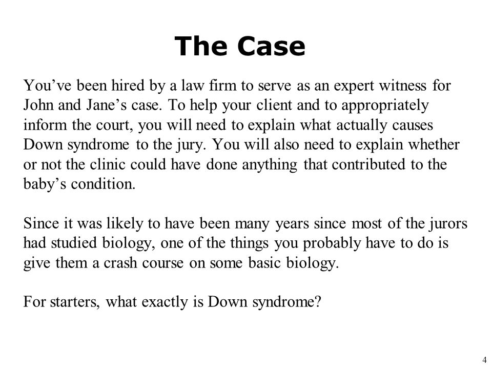 4 The Case Youve been hired by a law firm to serve as an expert witness for John and Janes case.