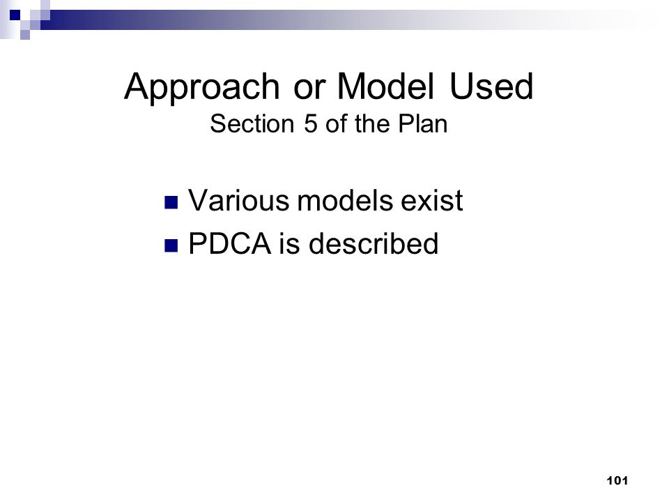 101 Approach or Model Used Section 5 of the Plan Various models exist PDCA is described