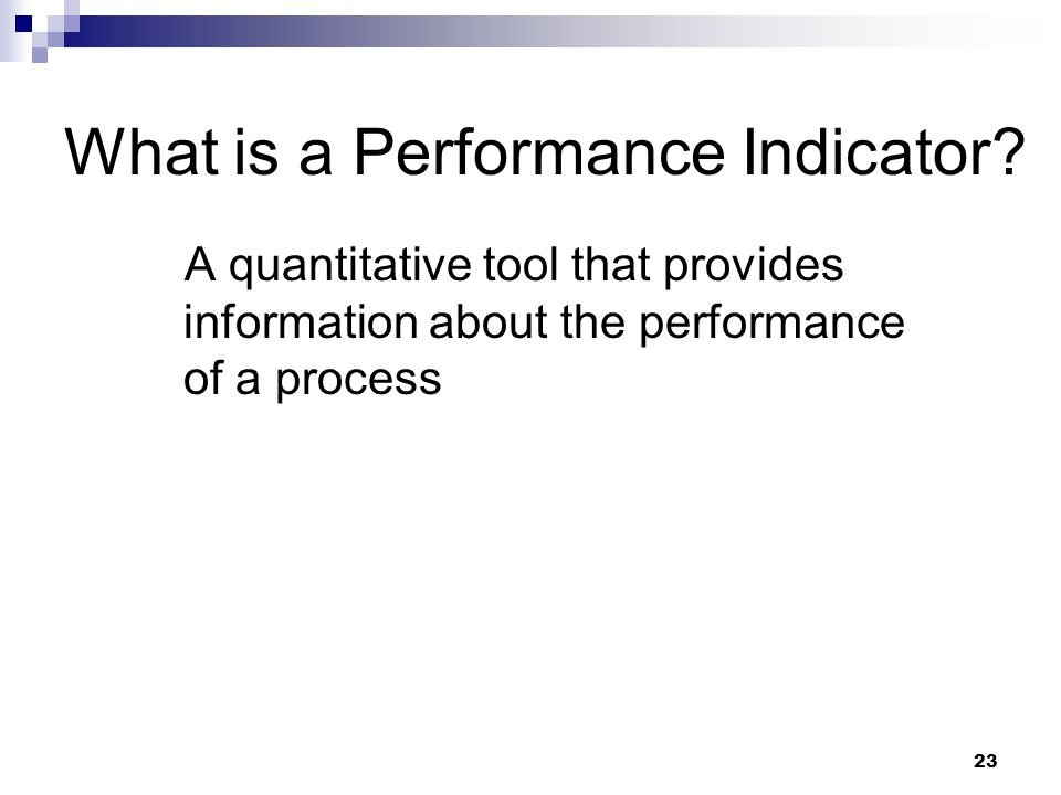 23 What is a Performance Indicator.