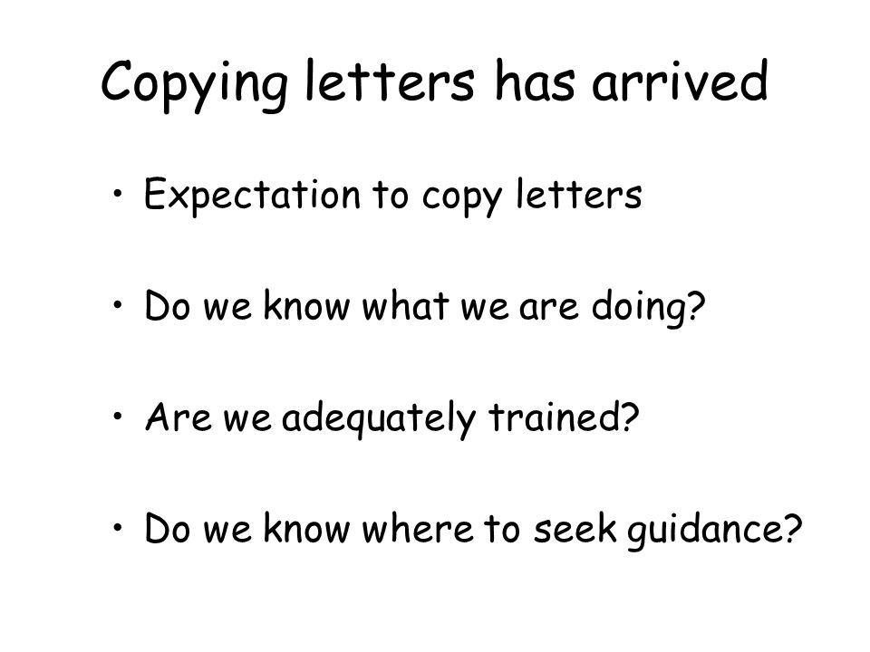 Copying letters has arrived Expectation to copy letters Do we know what we are doing.