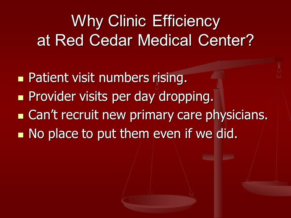 Why Clinic Efficiency at Red Cedar Medical Center? Patient visit numbers rising. Patient visit numbers rising. Provider visits per day dropping. Provi