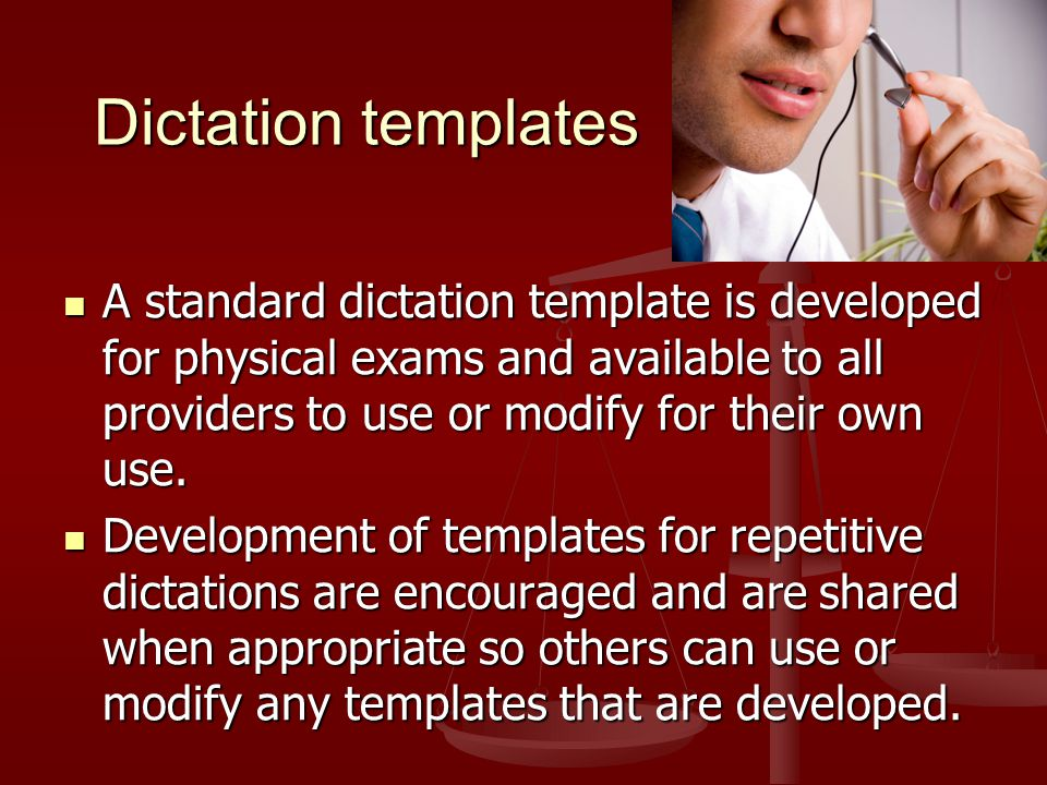 Dictation templates A standard dictation template is developed for physical exams and available to all providers to use or modify for their own use.