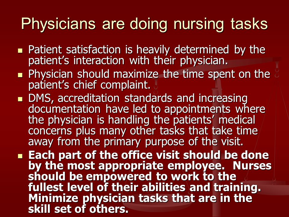 Physicians are doing nursing tasks Patient satisfaction is heavily determined by the patients interaction with their physician. Patient satisfaction i
