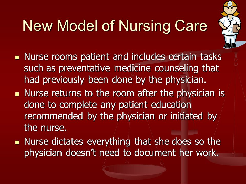 New Model of Nursing Care Nurse rooms patient and includes certain tasks such as preventative medicine counseling that had previously been done by the