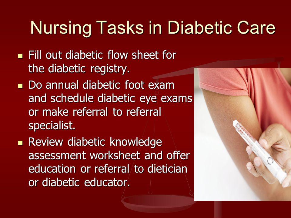 Nursing Tasks in Diabetic Care Fill out diabetic flow sheet for the diabetic registry.