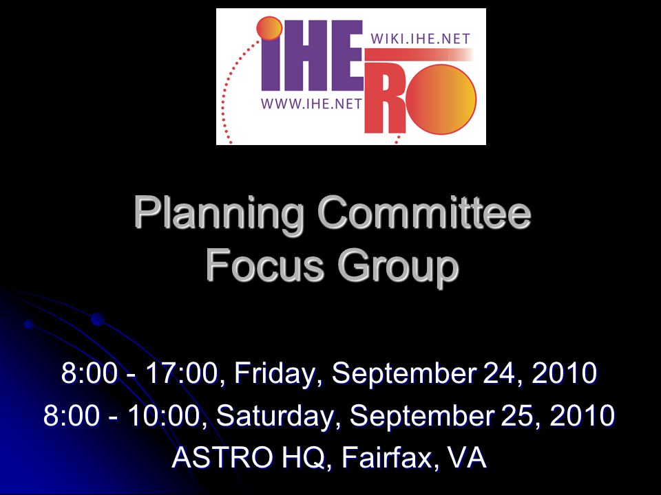Planning Committee Focus Group 8: :00, Friday, September 24, : :00, Saturday, September 25, 2010 ASTRO HQ, Fairfax, VA