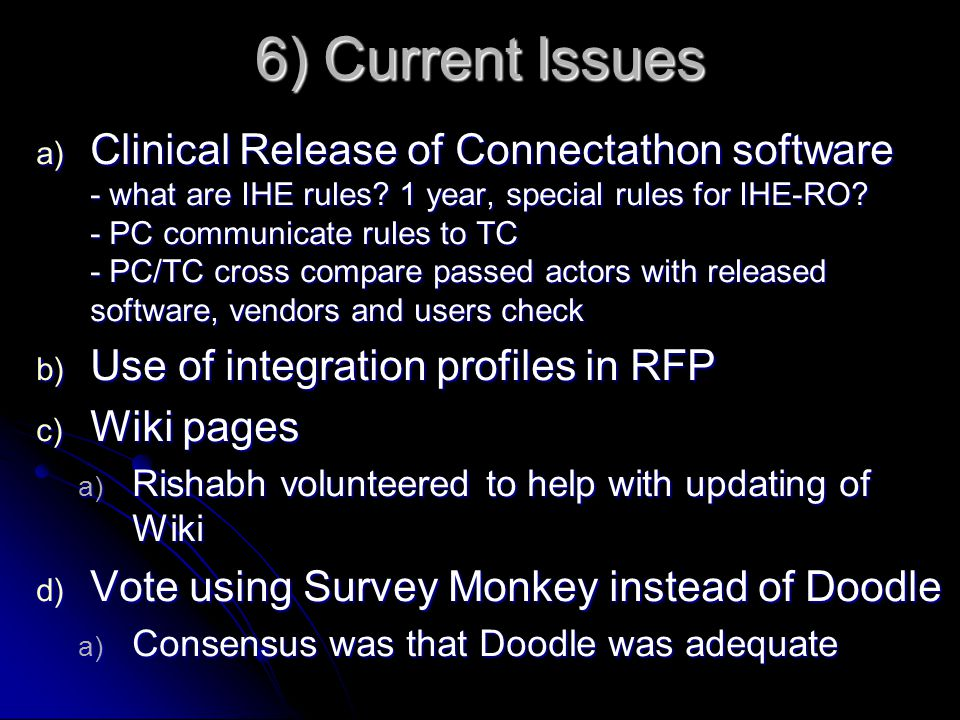 6) Current Issues a) Clinical Release of Connectathon software - what are IHE rules.