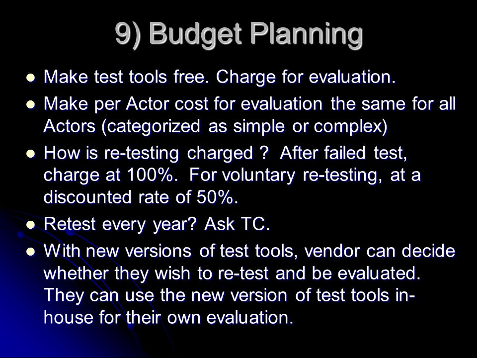 9) Budget Planning Make test tools free. Charge for evaluation.