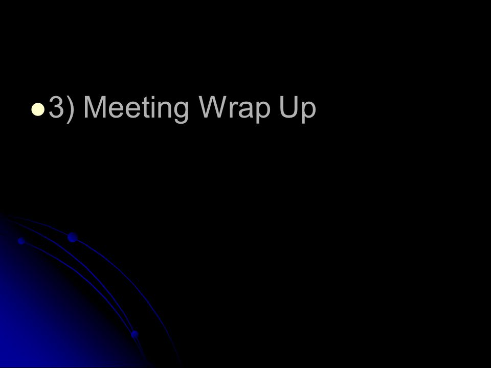 3) Meeting Wrap Up