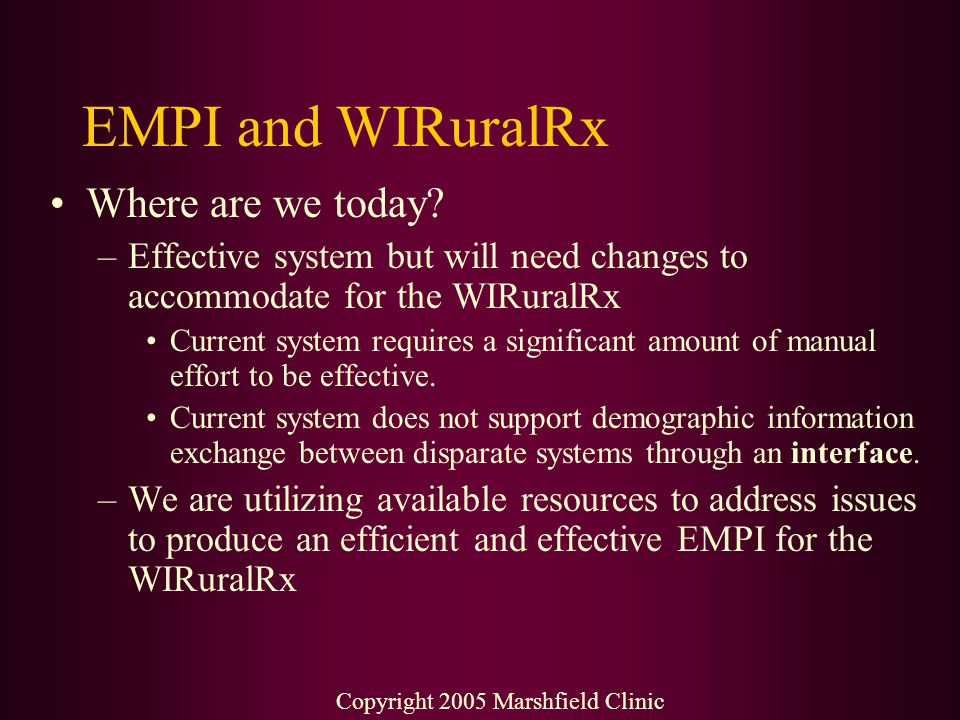 EMPI and WIRuralRx Where are we today? –Effective system but will need changes to accommodate for the WIRuralRx Current system requires a significant