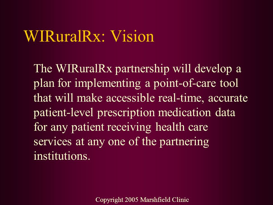 WIRuralRx: Vision The WIRuralRx partnership will develop a plan for implementing a point-of-care tool that will make accessible real-time, accurate pa