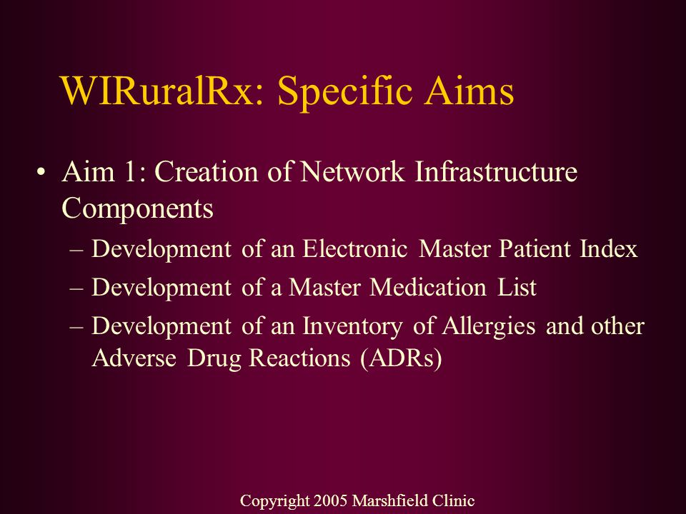 WIRuralRx: Specific Aims Aim 1: Creation of Network Infrastructure Components –Development of an Electronic Master Patient Index –Development of a Mas