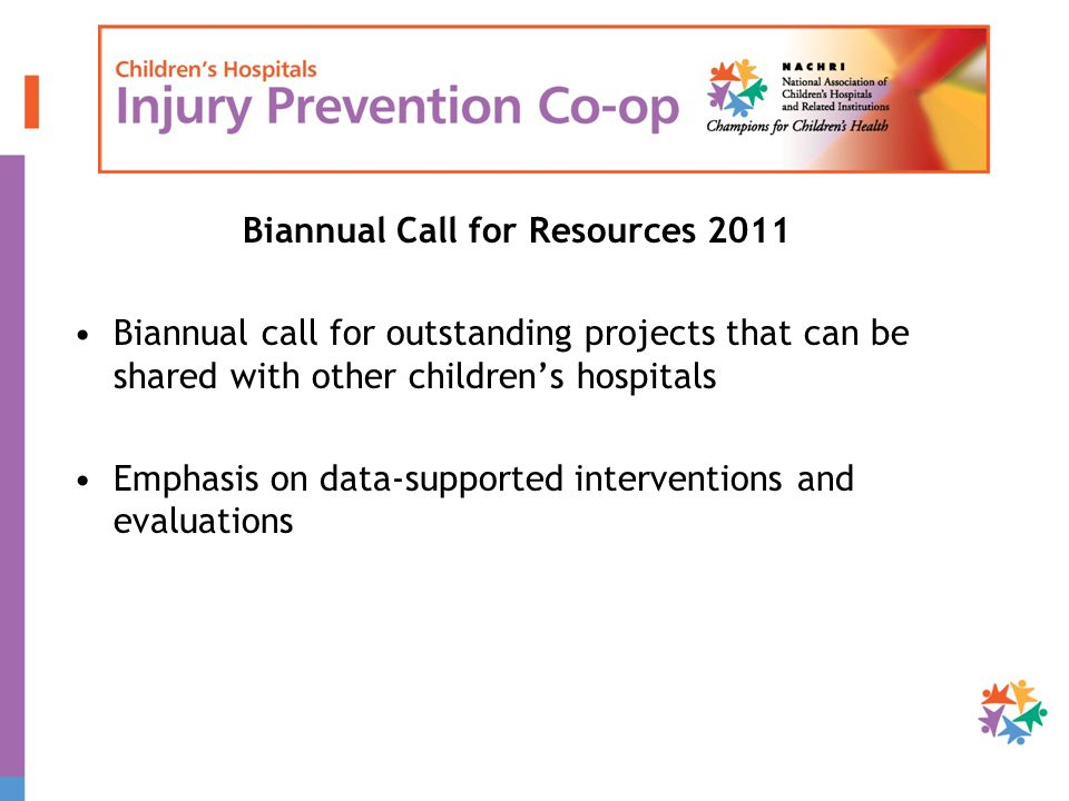 Biannual Call for Resources 2011 Biannual call for outstanding projects that can be shared with other childrens hospitals Emphasis on data-supported i