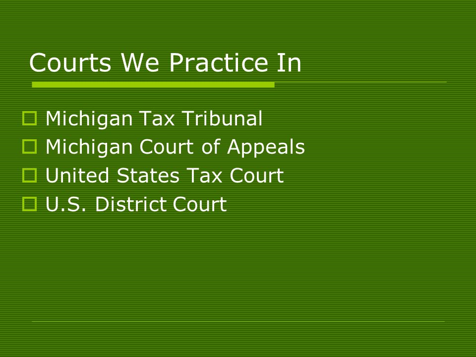 Courts We Practice In Michigan Tax Tribunal Michigan Court of Appeals United States Tax Court U.S.