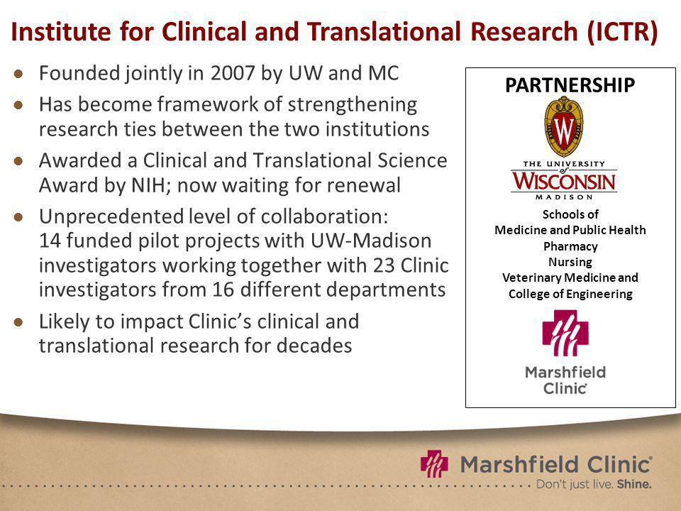 Founded jointly in 2007 by UW and MC Has become framework of strengthening research ties between the two institutions Awarded a Clinical and Translati