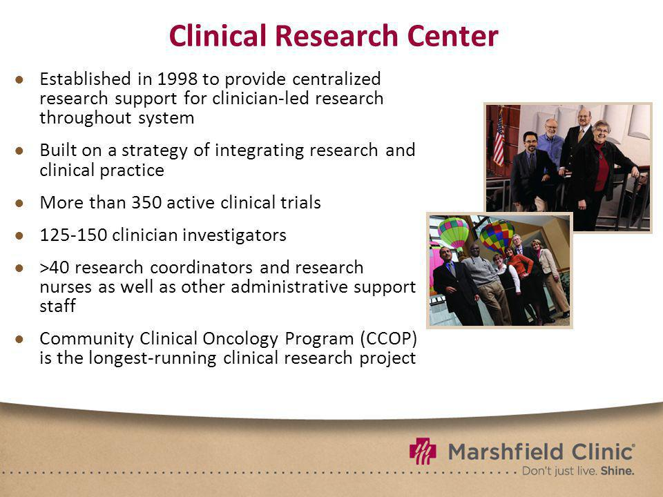 Clinical Research Center Established in 1998 to provide centralized research support for clinician-led research throughout system Built on a strategy