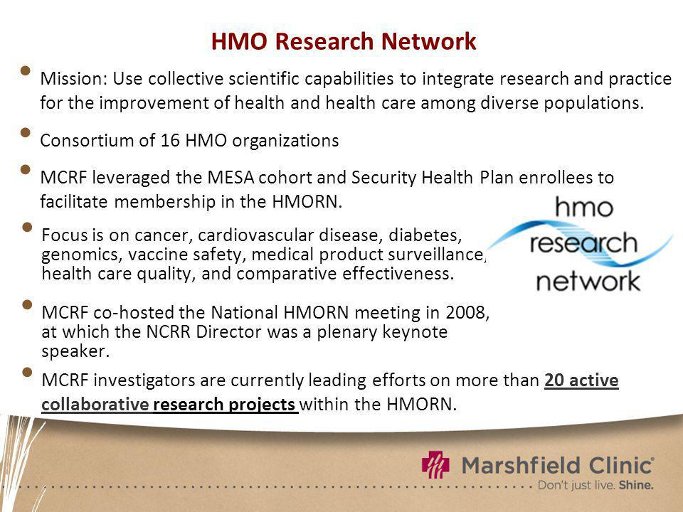HMO Research Network Focus is on cancer, cardiovascular disease, diabetes, genomics, vaccine safety, medical product surveillance, health care quality, and comparative effectiveness.