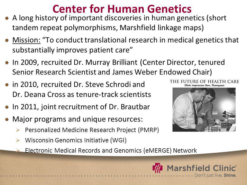 Center for Human Genetics A long history of important discoveries in human genetics (short tandem repeat polymorphisms, Marshfield linkage maps) Missi