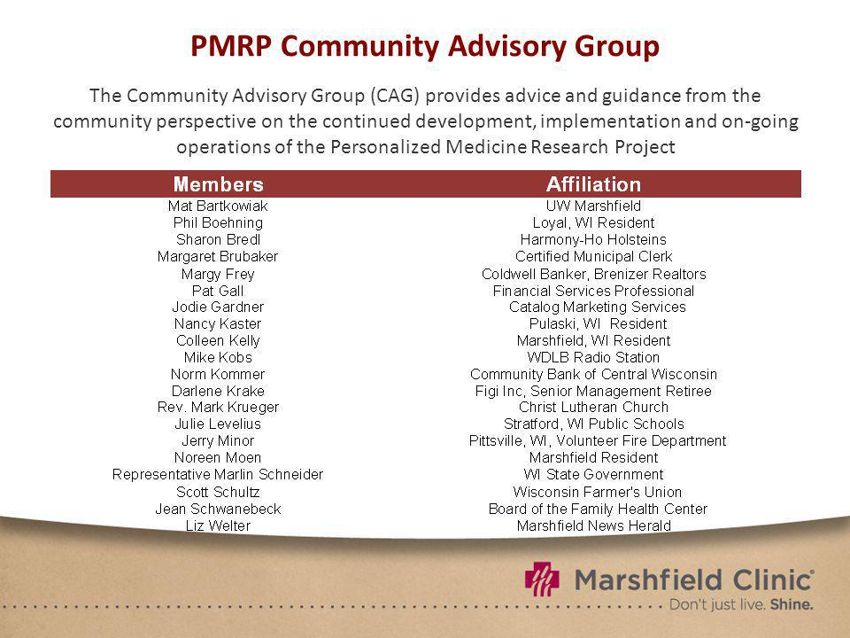 PMRP Community Advisory Group The Community Advisory Group (CAG) provides advice and guidance from the community perspective on the continued development, implementation and on-going operations of the Personalized Medicine Research Project
