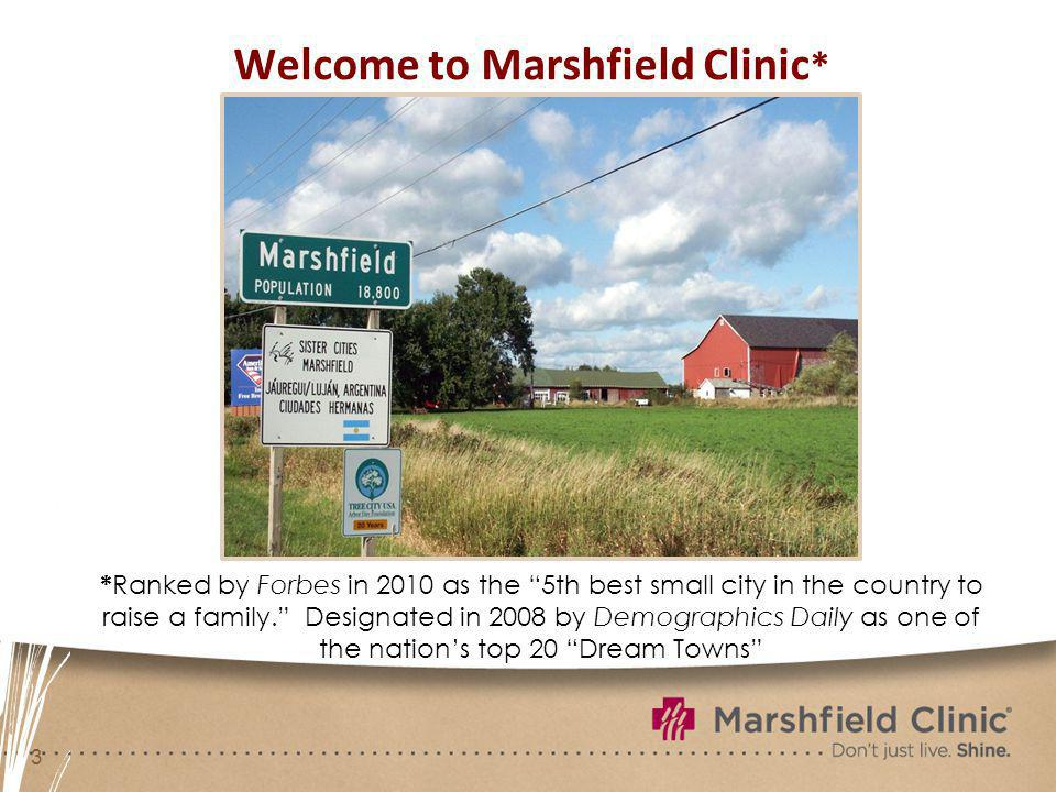 3 Welcome to Marshfield Clinic * * Ranked by Forbes in 2010 as the 5th best small city in the country to raise a family. Designated in 2008 by Demogra